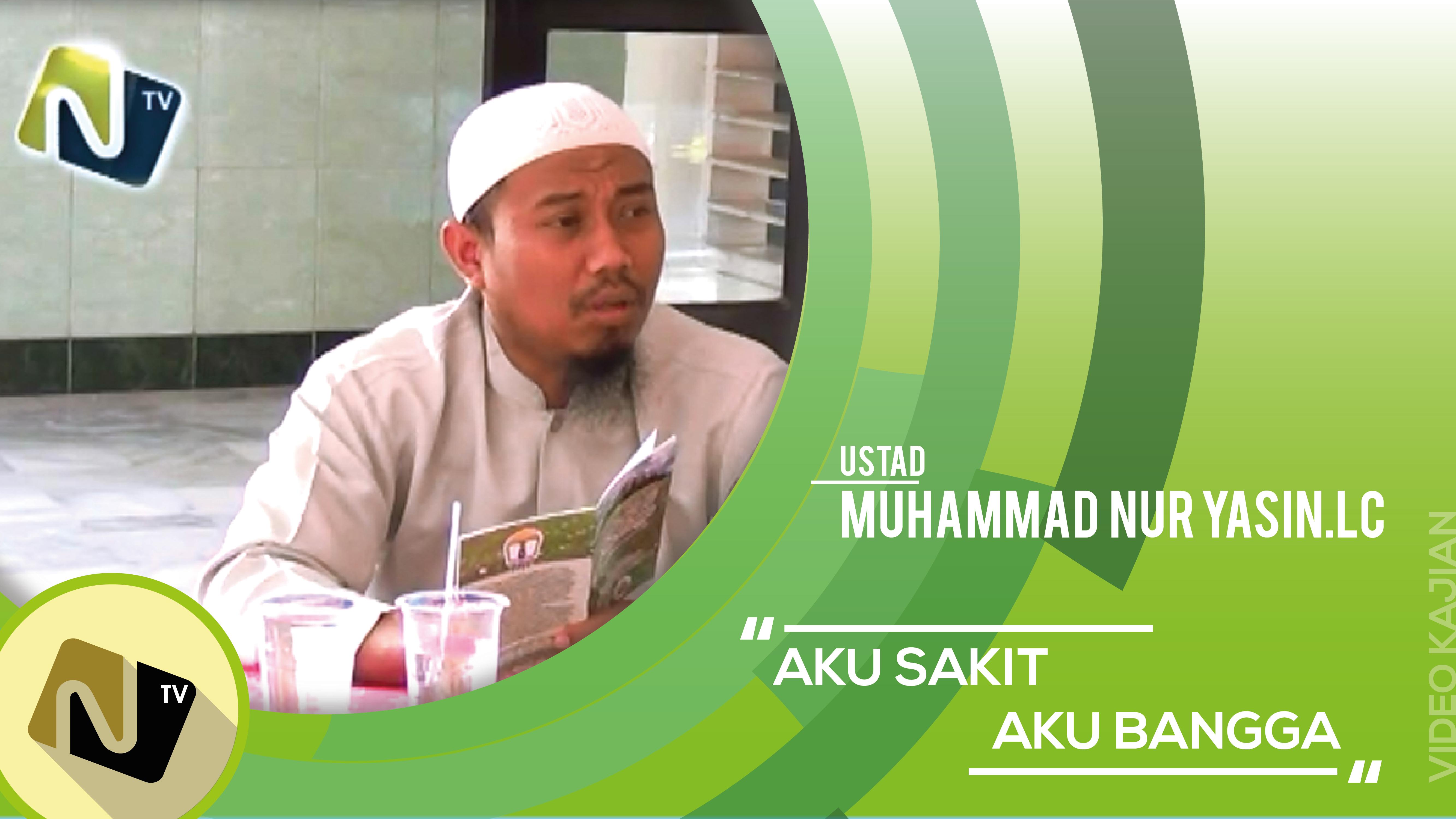 Aku Sakit Aku Bangga – Ustadz Muhammad Nur Yasin