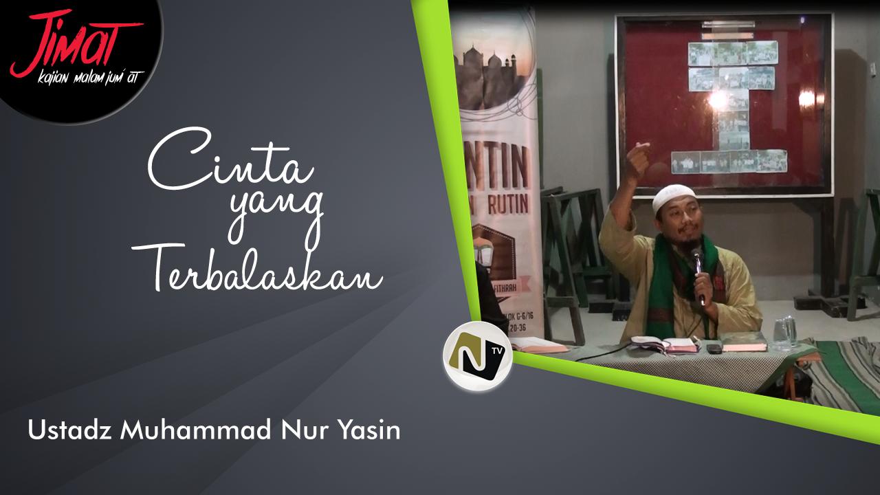 Cinta yang Terbalaskan – Ust Muhammad Nur Yasin