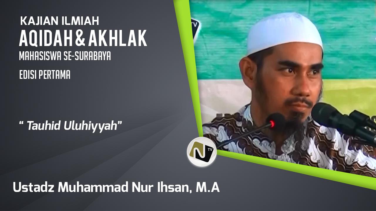 Tauhid Uluhiyyah – Ustadz. Muhammad Nur Ihsan, M.A-