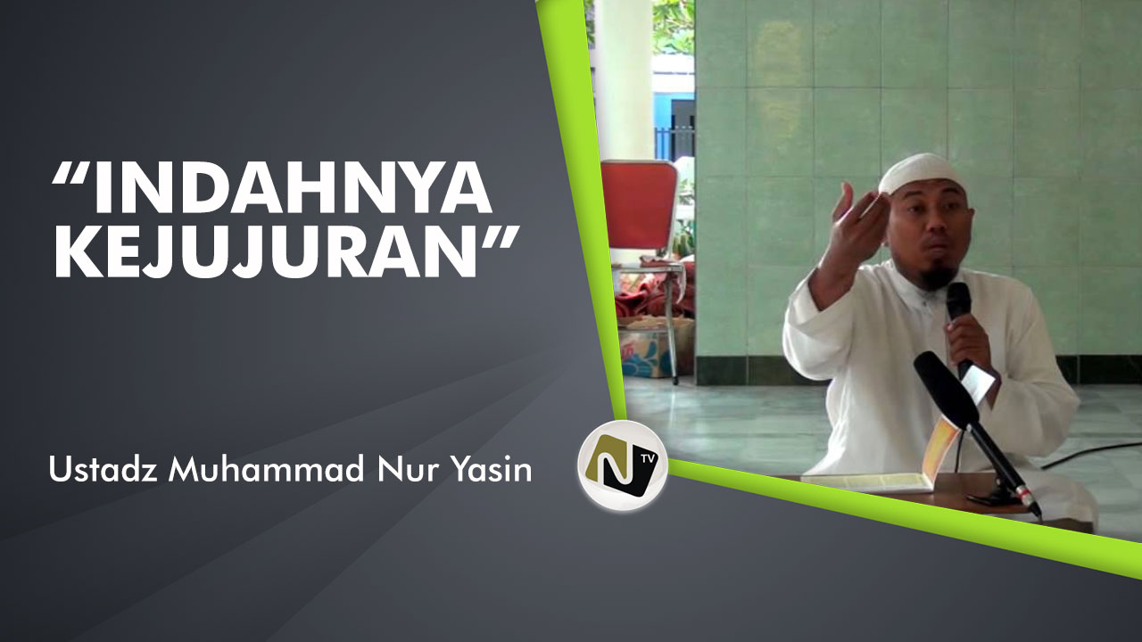 Indahnya Kejujuran – Ust Muhammad Nur Yasin
