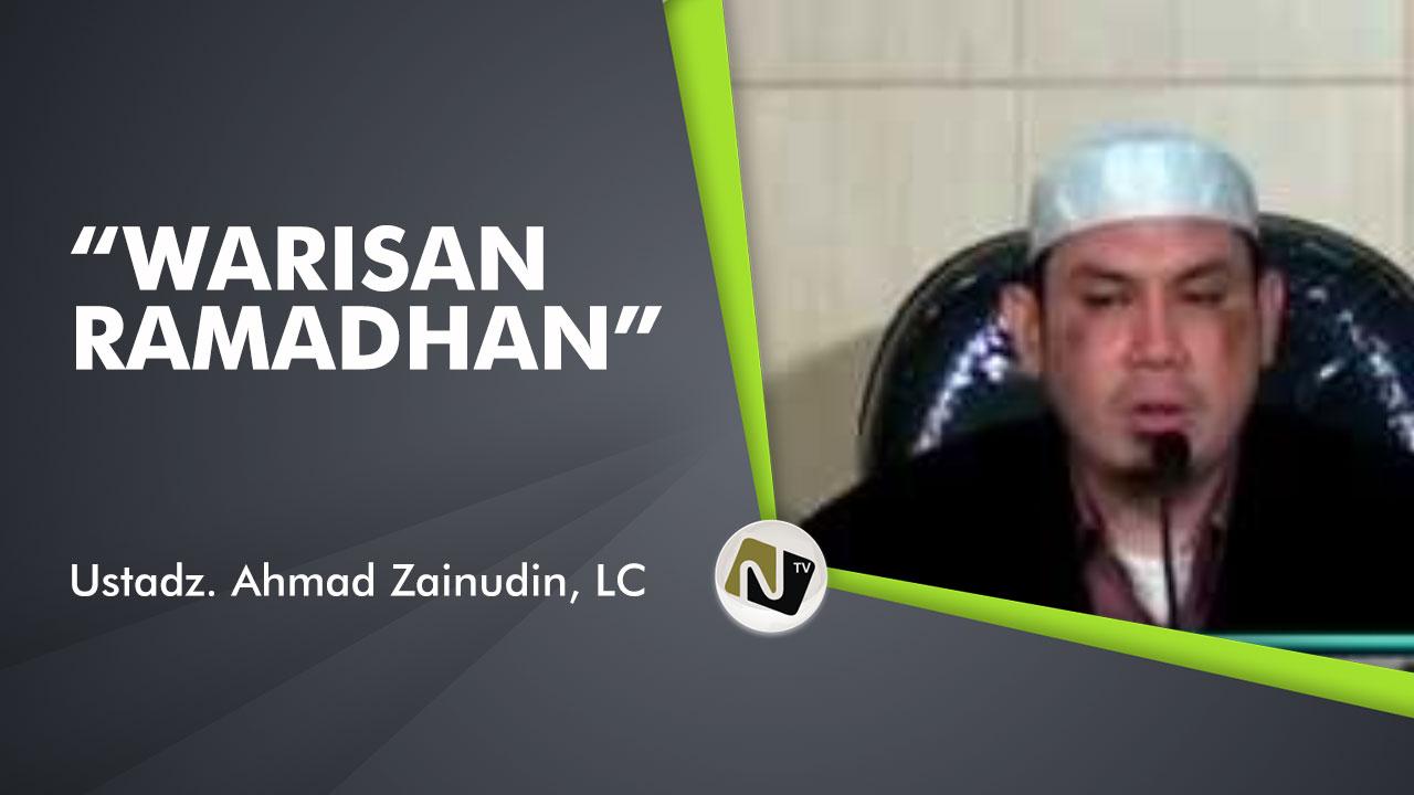 Warisan Ramadhan – Ust Ahmad Zainuddin, Lc