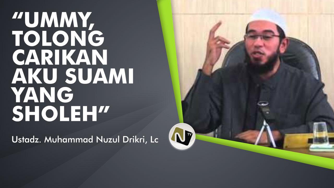 Ummy, tolong carikan aku suami yang sholeh – Ustadz Muhammad Nuzul Dzikiri, Lc