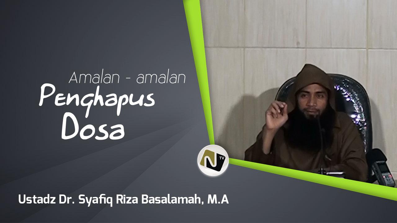 Amalan – Amalan Penghapus Dosa – Ust Dr.Syafiq Reza Basalamah, M.A