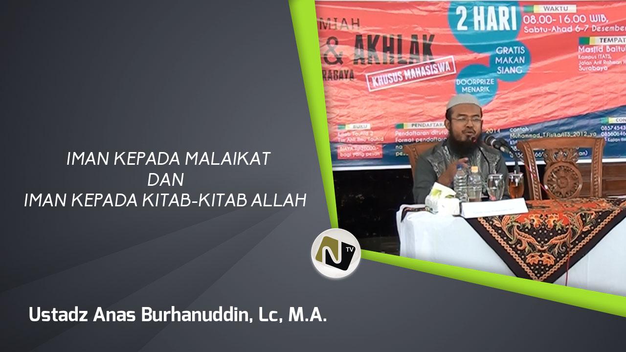 Iman Kepada Malaikat dan Iman Kepada Kitab-Kitab Allah – Ust Anas Burhanuddin,Lc, MA
