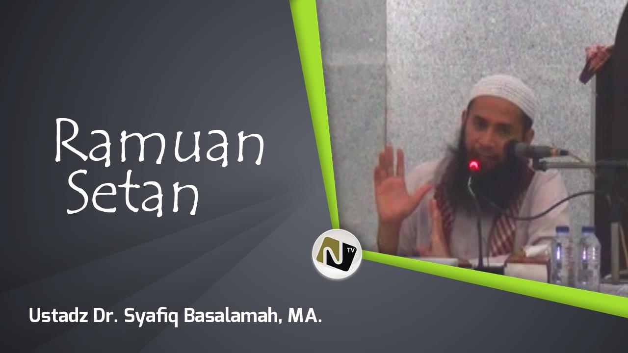 Ramuan Setan – Ust DR Syafiq Basalamah M.A
