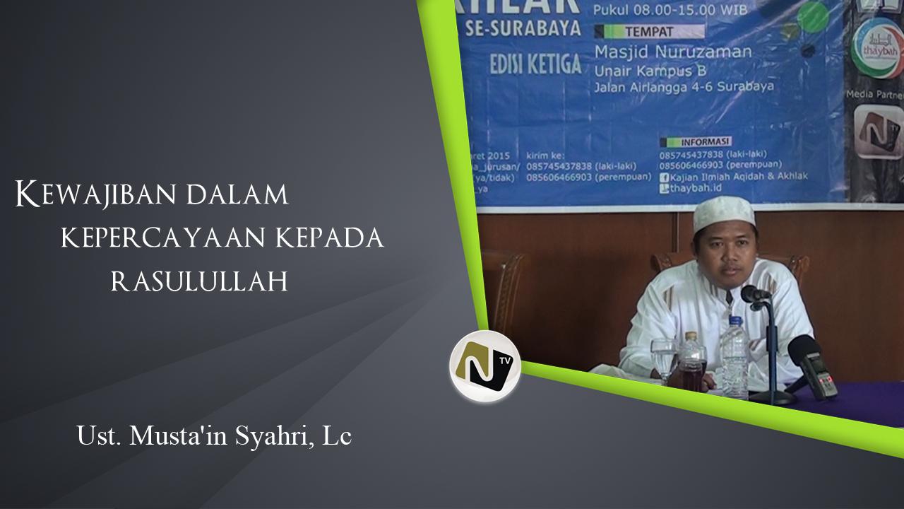 Ustadz Musta'in Syahri, Lc – Kewajiban dalam Kepercayaan kepada Rasulullah