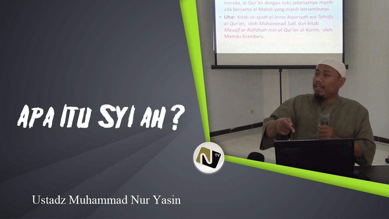 Ustadz Muhammad Nur Yasin – Apa Itu Syi'ah ?