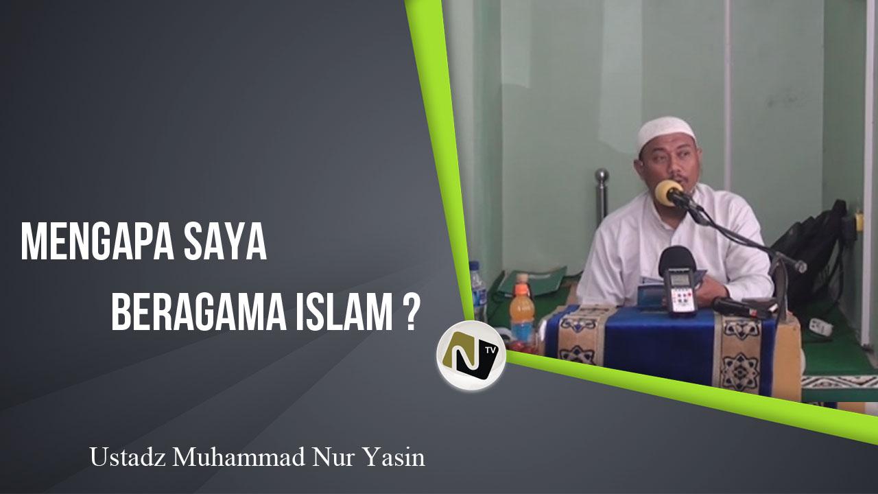 Ustadz Muhammad Nur Yasin – Mengapa Saya Beragama Islam ?