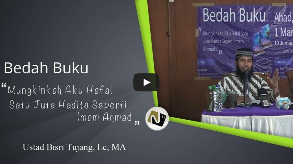Ust Bisri Tujang, Lc, MA – Mungkinkah Aku Hafal Satu Juta Hadits Seperti Imam Ahmad?