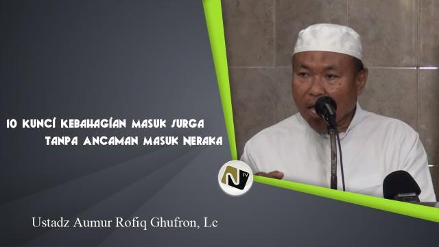 Ustadz Aunur Rofiq Ghufron, Lc – 10 Kunci Kebahagiaan Masuk Surga tanpa Ancaman Api Neraka