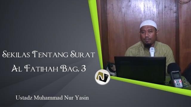 Ustadz Muhammad Nur Yasin – Sekilas tentang Surat Al Fatihah Bag. 3