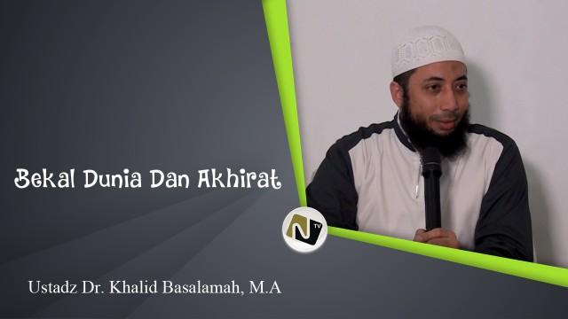 Ustadz Dr. Khalid Basalamah, M.A – Bekal Dunia dan Akhirat