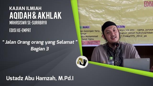 Ustadz Abu Hamzah, M.Pd.I – Jalan Orang orang yang selamat Bag. 3