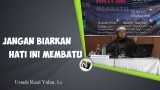 Ustadz Rizal Yuliar, Lc – Jangan Biarkan Hati Ini Membatu