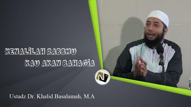 Ustadz Dr. Khalid Basalamah, M.A – Kenali Rabbmu Kau akan Bahagia