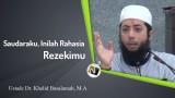 Ustadz Dr. Khalid Basalamah, M.A – Saudaraku, Inilah Rahasia Rezekimu