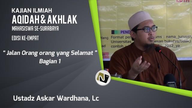 Ustadz Askar Wardhana, Lc – Jalan Orang orang yang Selamat Bag. 1