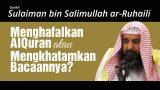 Menghafalkan Al Qur'an atau Mengkhatamkan Bacaannya?