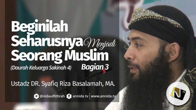 Beginilah Seharusnya Menjadi Seorang Muslim Bag 3