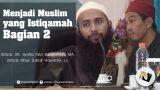 Menjadi Muslim Yang Istiqomah Bag 2